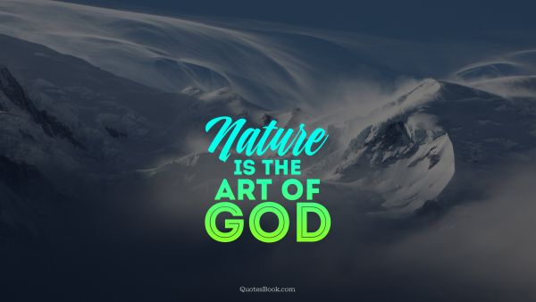 Nature Is The Art Of God Quotesbook
