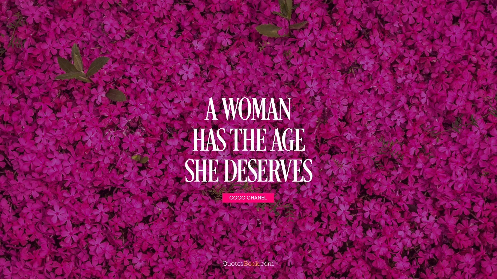 A woman has the age she deserves. - Quote by Coco Chanel