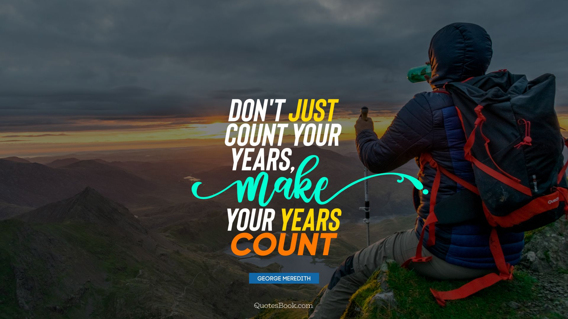 Don't just count your years, make your years count. - Quote by George Meredith