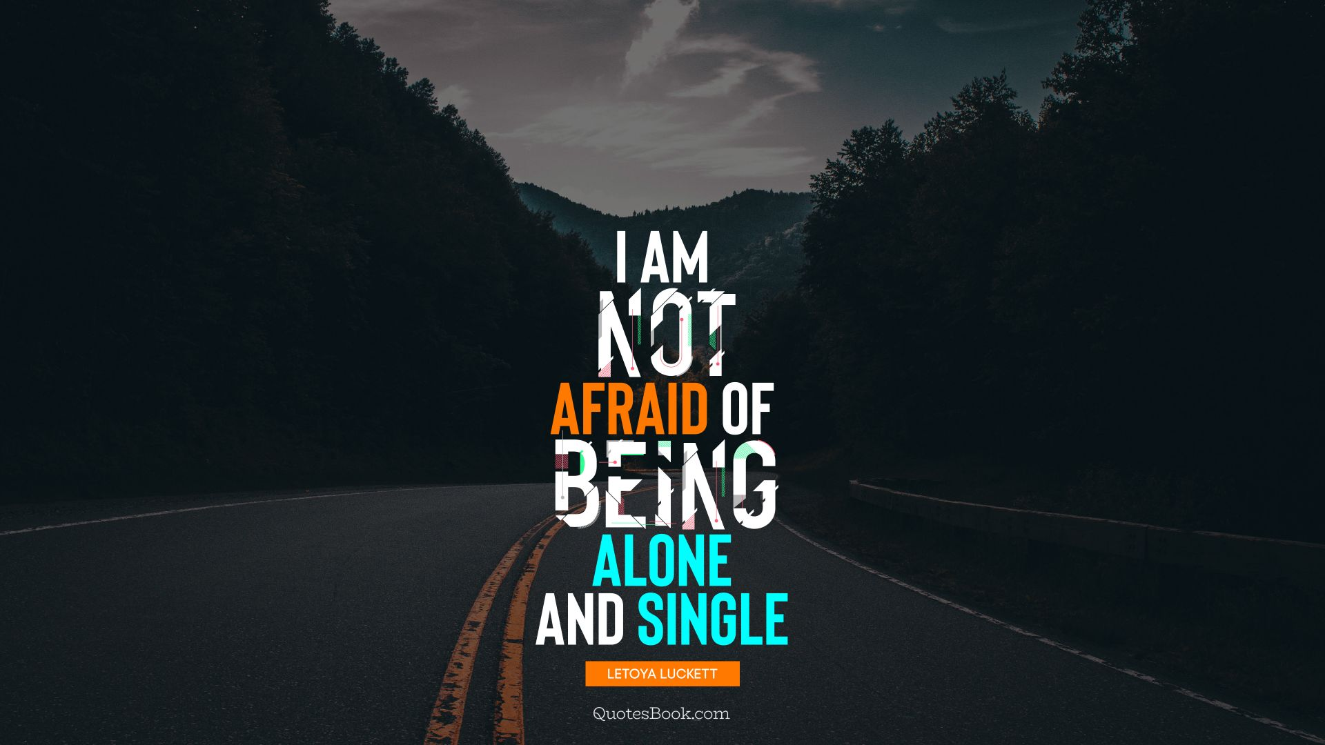 I am not afraid of being alone and single. - Quote by LeToya Luckett