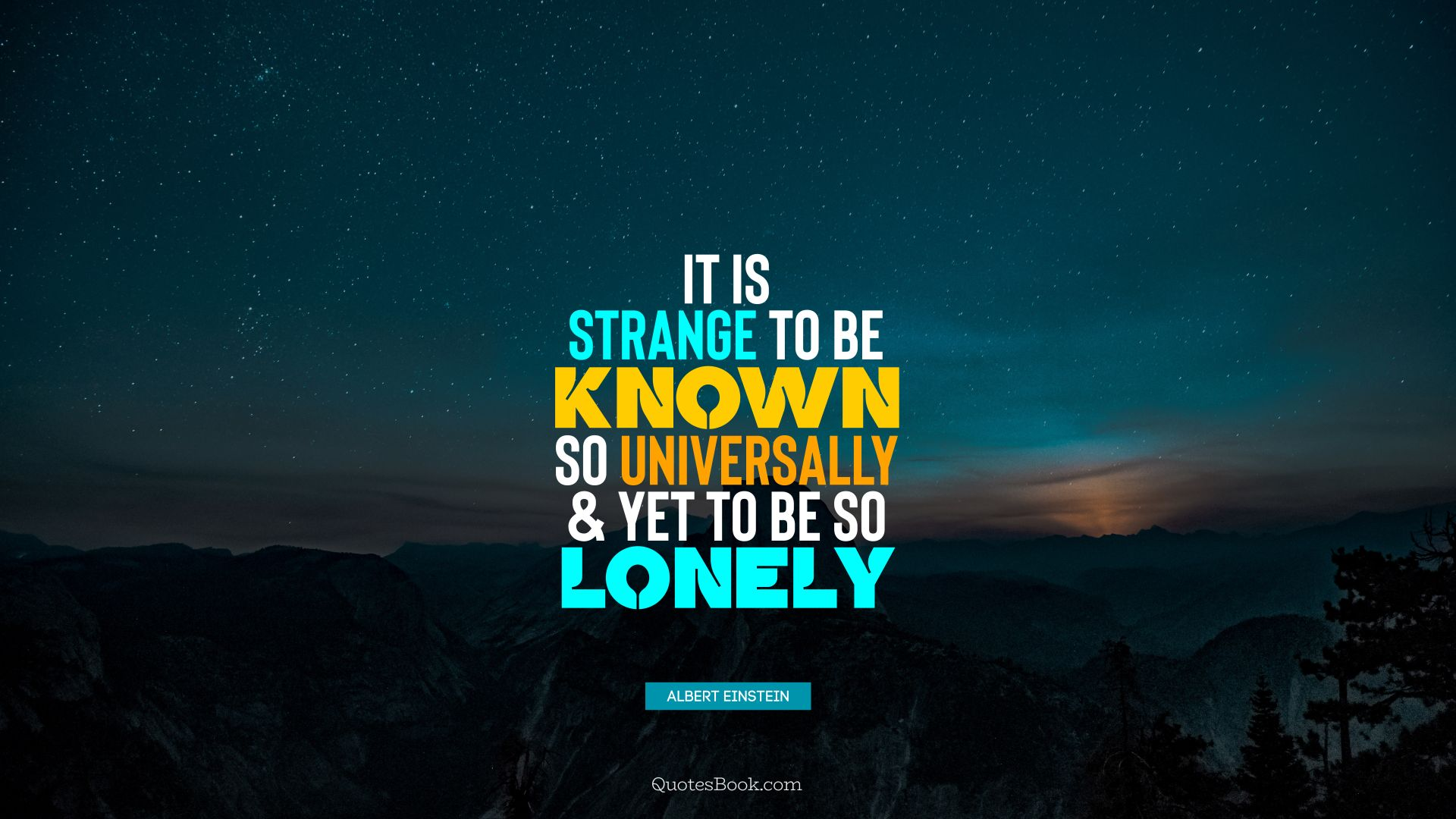 It is strange to be known so universally and yet to be so lonely. - Quote by Albert Einstein