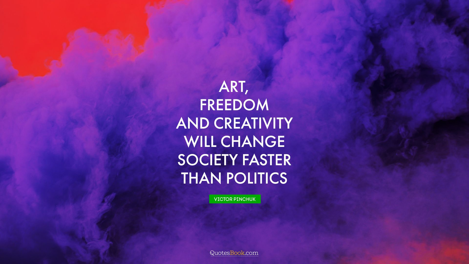 Art, freedom and creativity will change society faster than politics. - Quote by Victor Pinchuk
