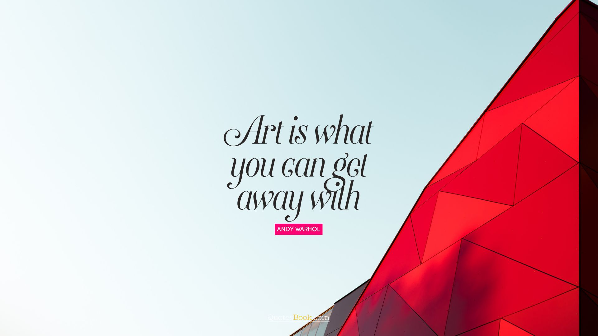 Art is what you can get away with. - Quote by Andy Warhol