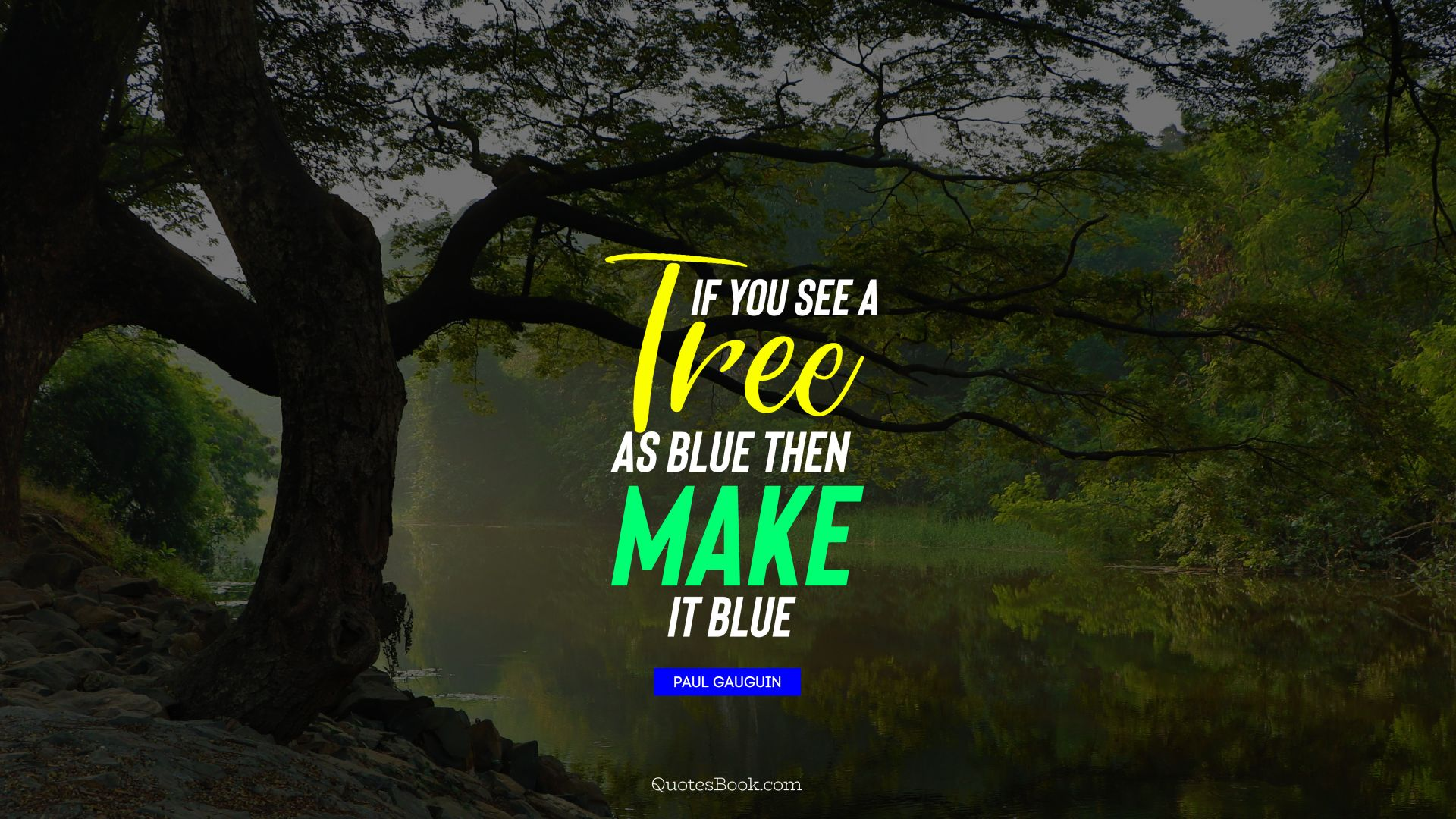 If you see a tree as blue then make it blue. - Quote by Paul Gauguin