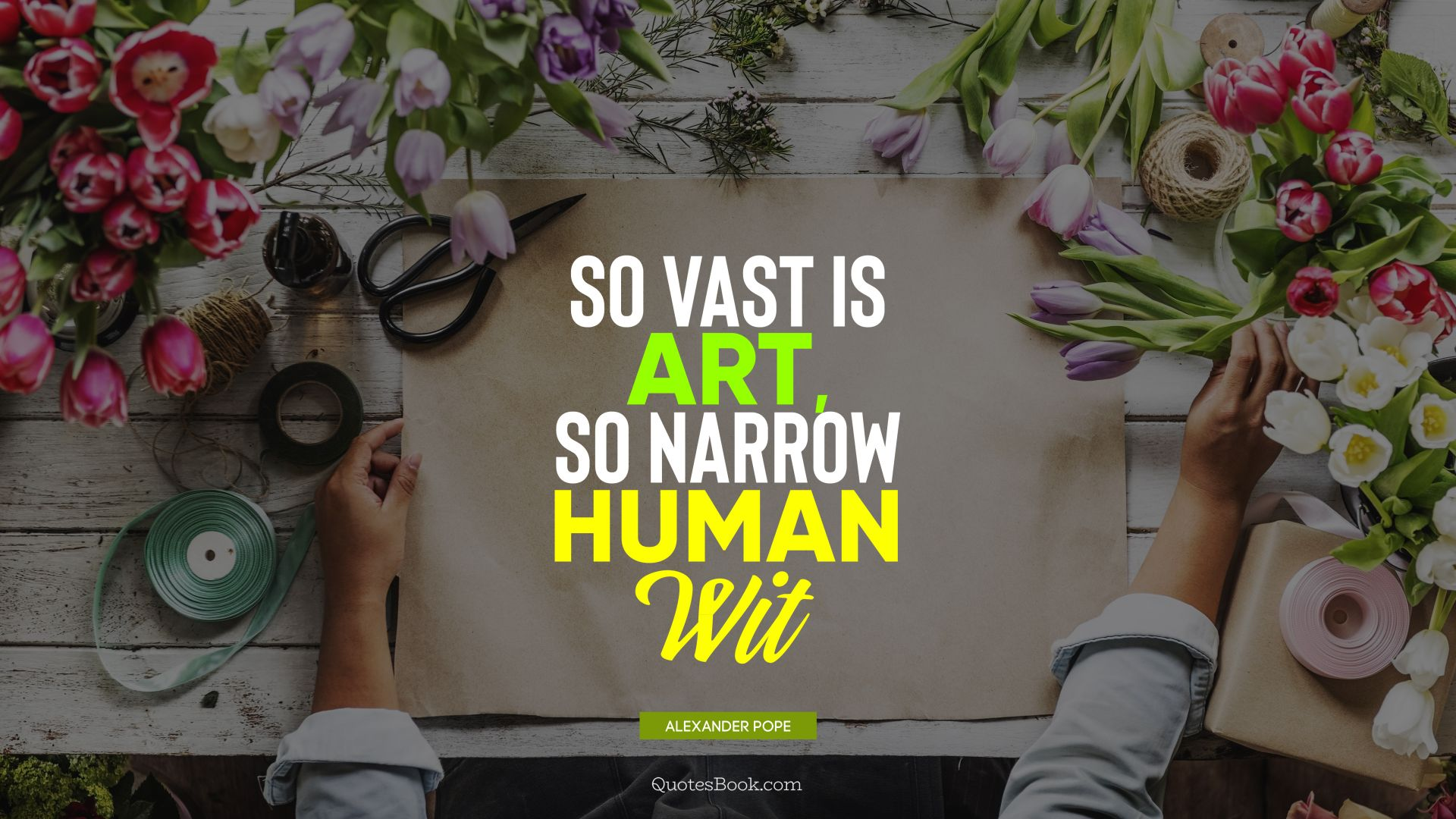 So vast is art, so narrow human wit. - Quote by Alexander Pope