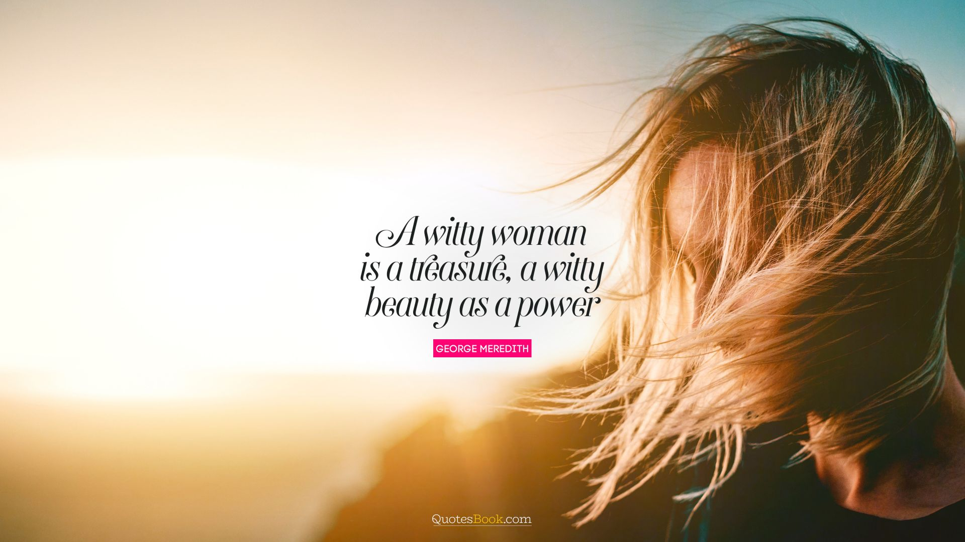 A witty woman is a treasure, a witty beauty is a power. - Quote by George Meredith
