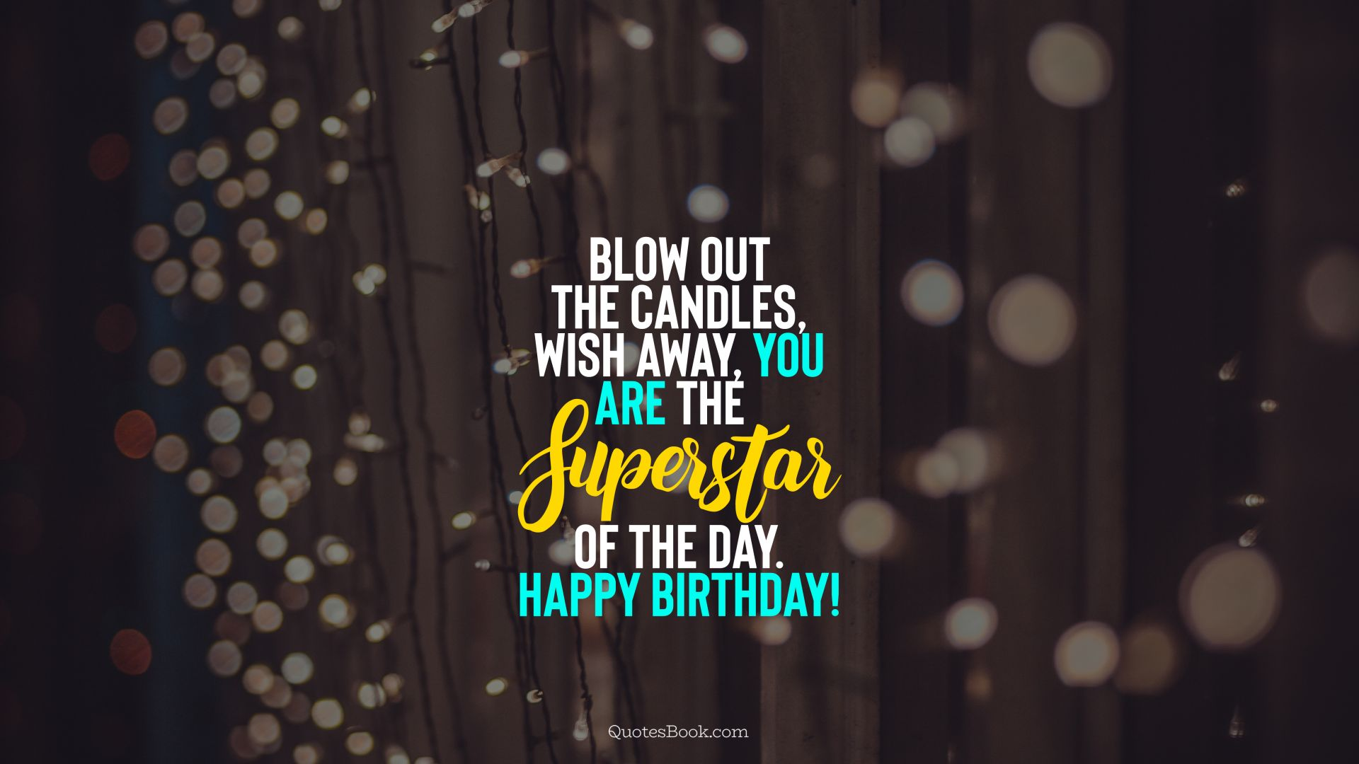 Blow Out The Candles Wish Away You Are Superstar Of Day