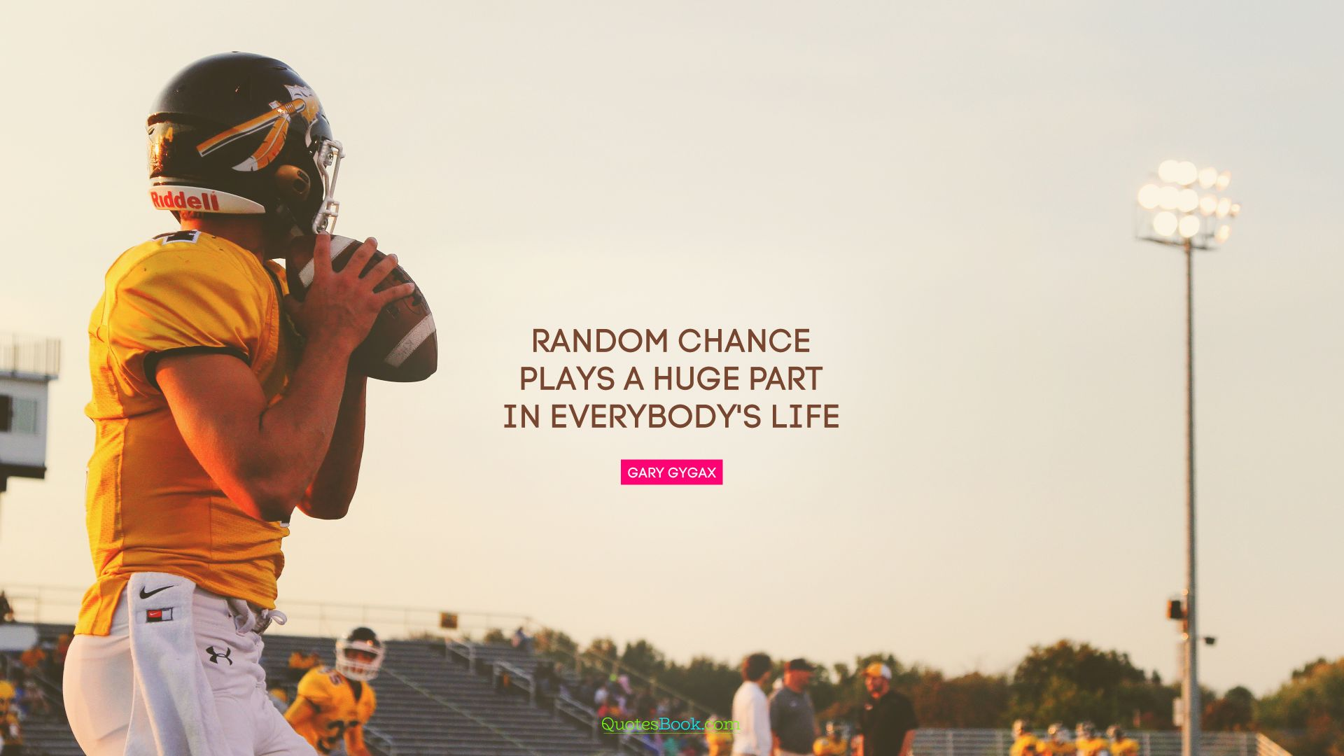 Random chance plays a huge part in everybody's life. - Quote by Gary Gygax