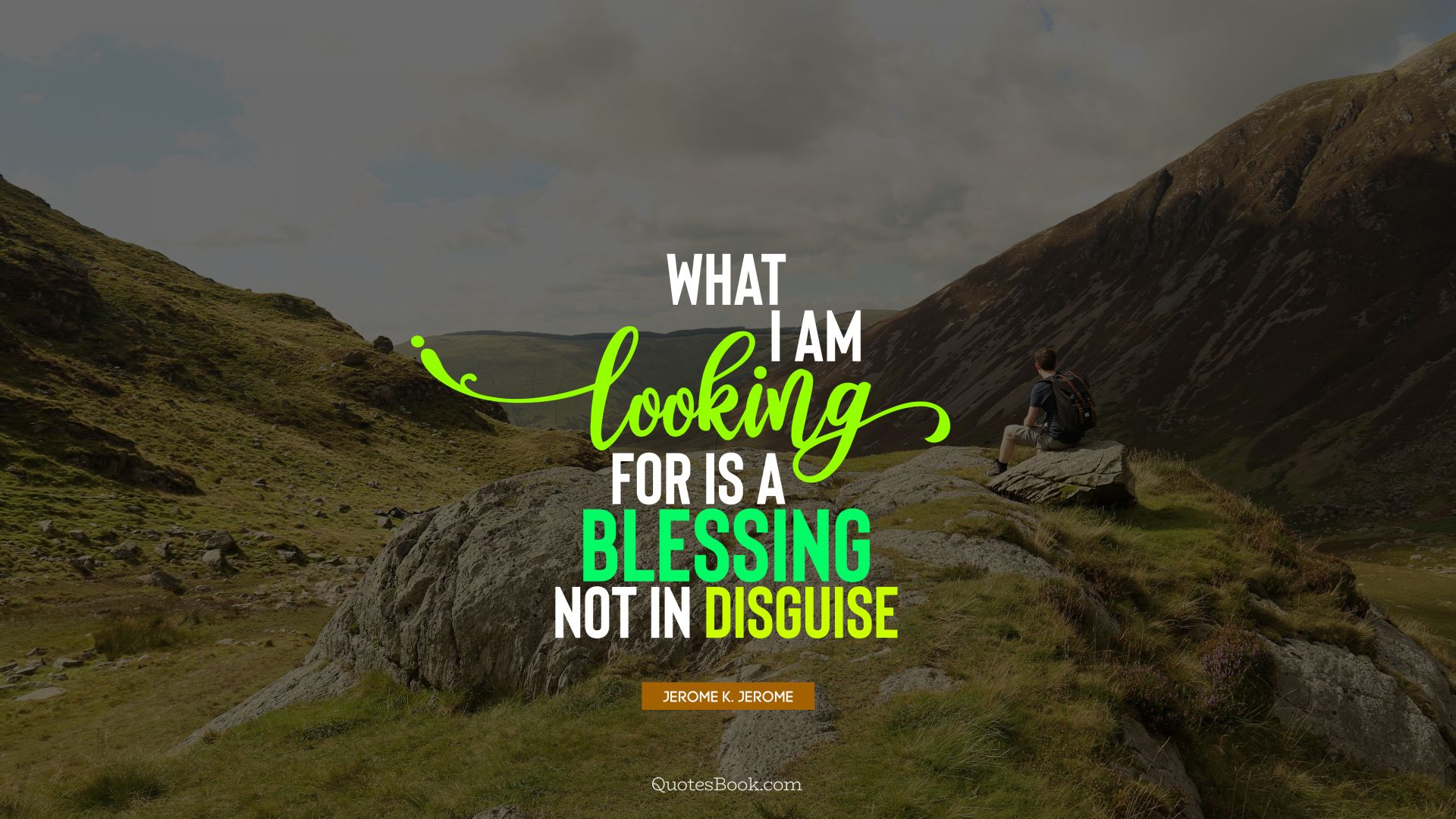 What I am looking for is a blessing not in disguise. - Quote by Jerome K. Jerome