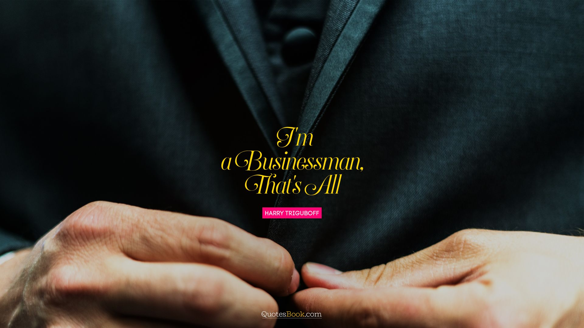 I'm a businessman, that's all. - Quote by Harry Triguboff
