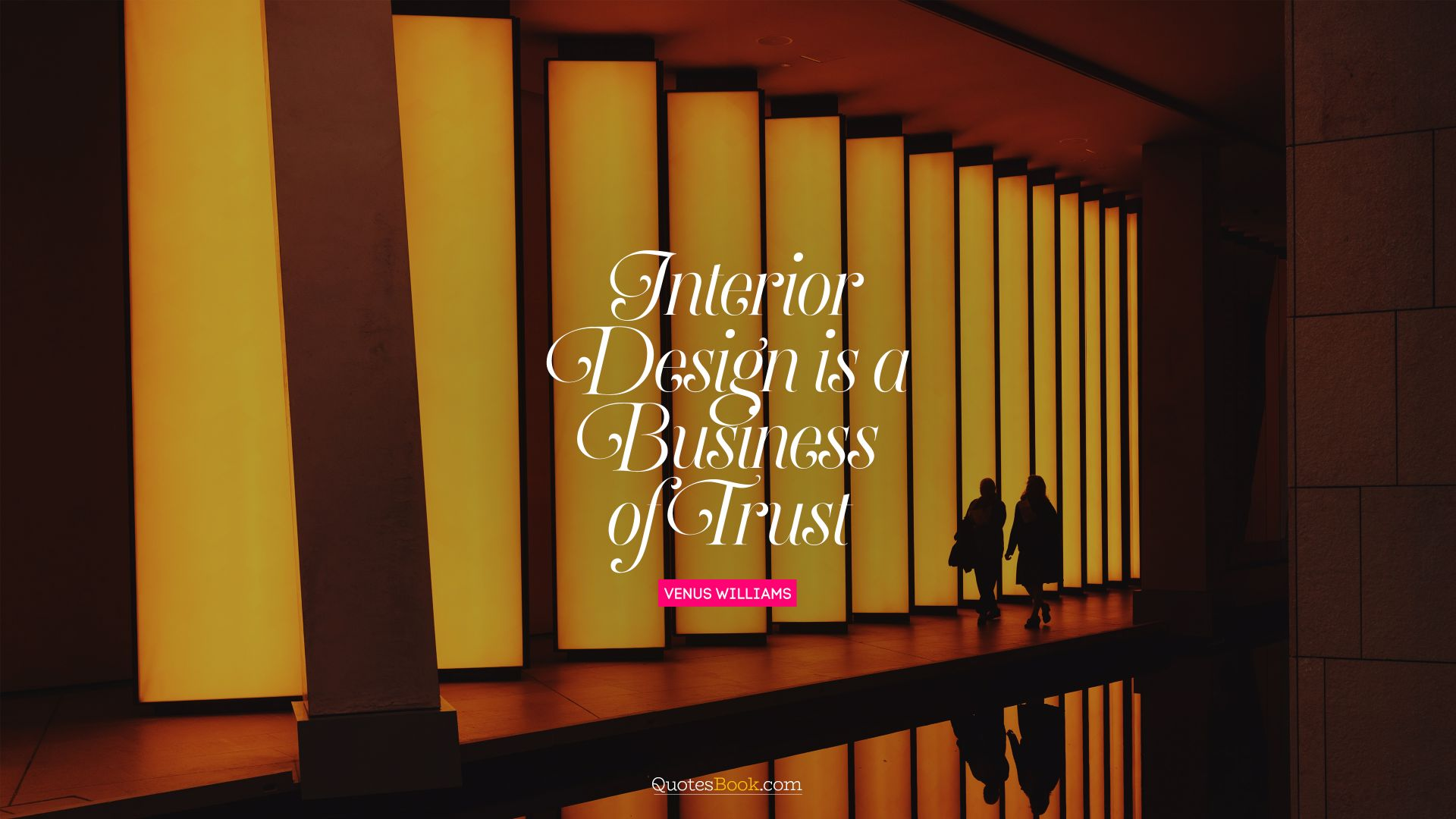 Interior design is a business of trust. - Quote by Venus Williams