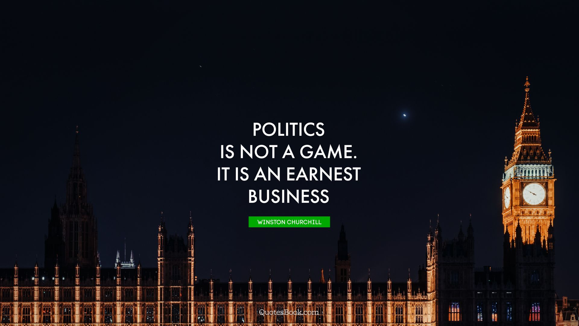 Politics is not a game. It is an earnest business. - Quote by Winston Churchill