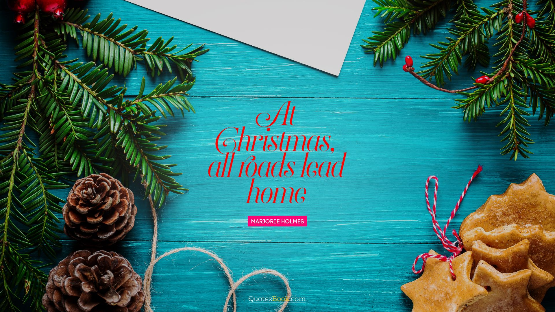 At Christmas, all roads lead home. - Quote by Marjorie Holmes
