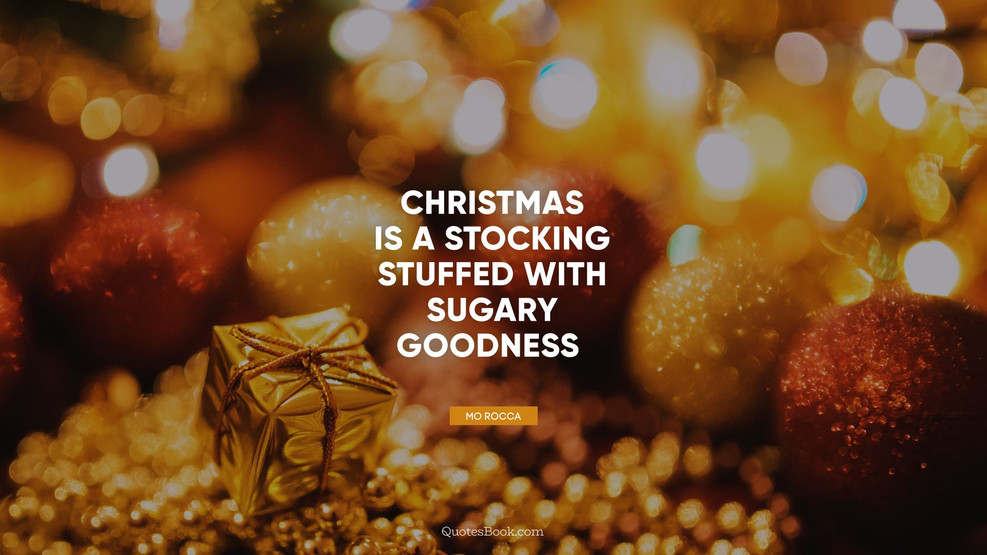 Christmas is a stocking stuffed with sugary goodness. - Quote by Mo Rocca