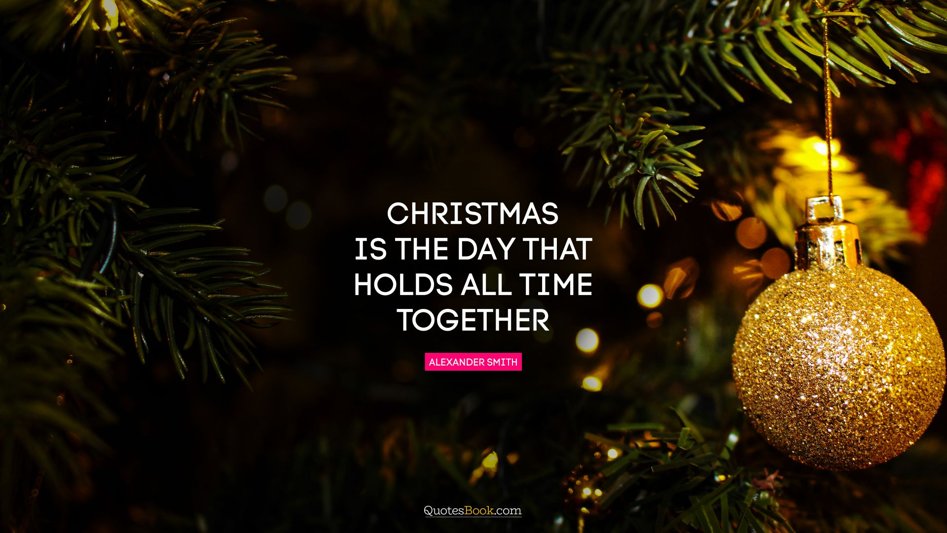←+Ctrl Christmas Is The Day That Holds All Time Together.   Quote By  Alexander Smith ...