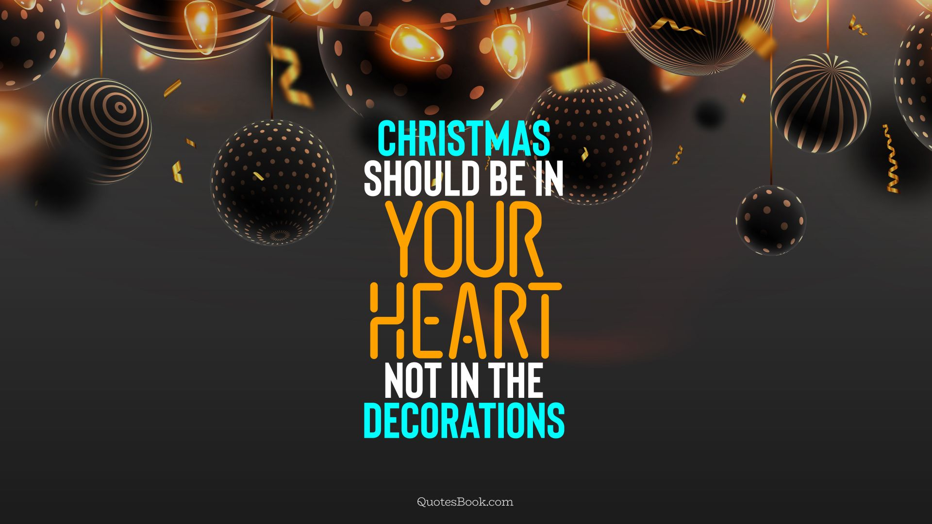 Christmas should be in your heart, not in the decorations. - Quote by QuotesBook