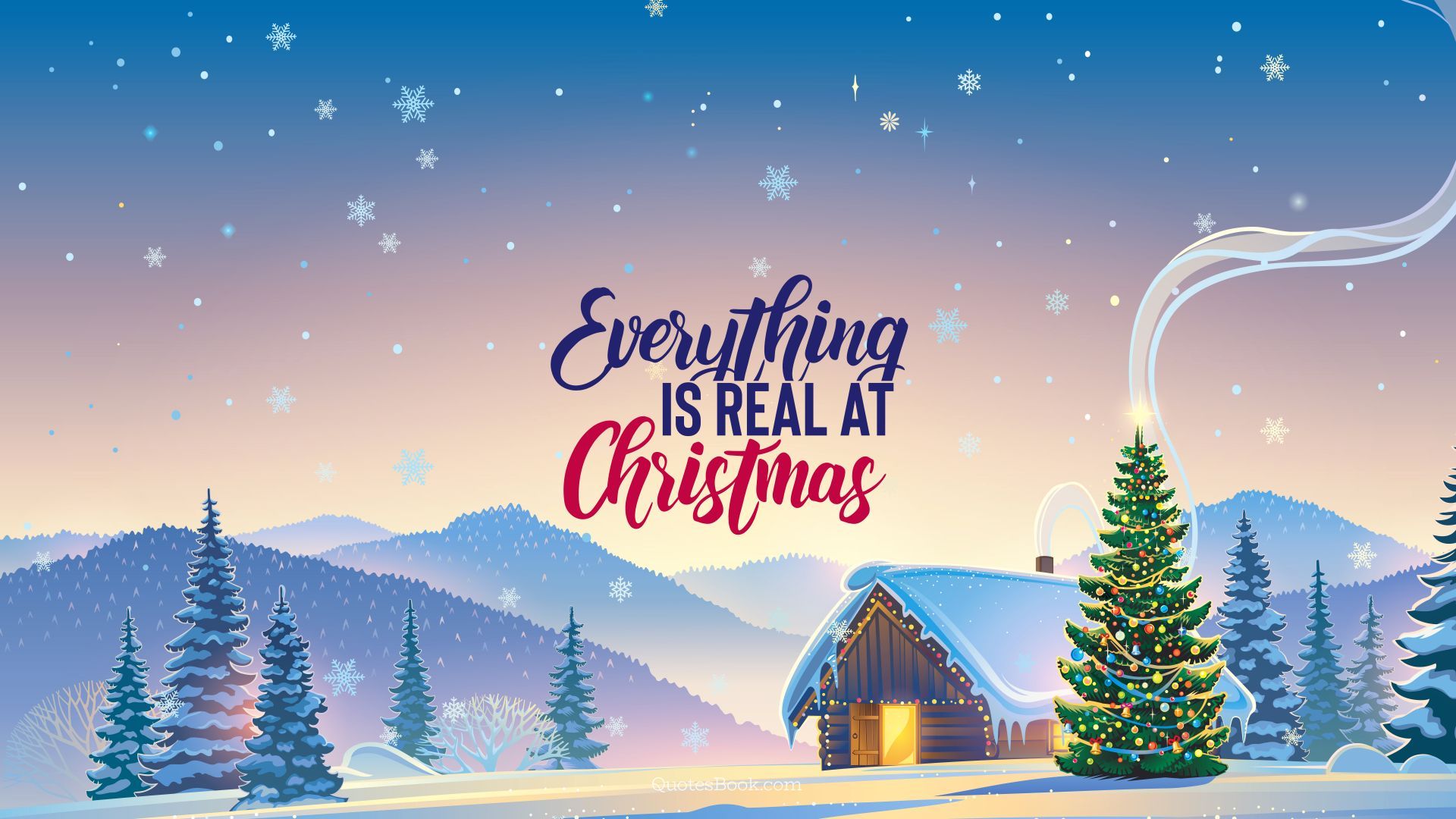 Everything is real at Christmas. - Quote by QuotesBook