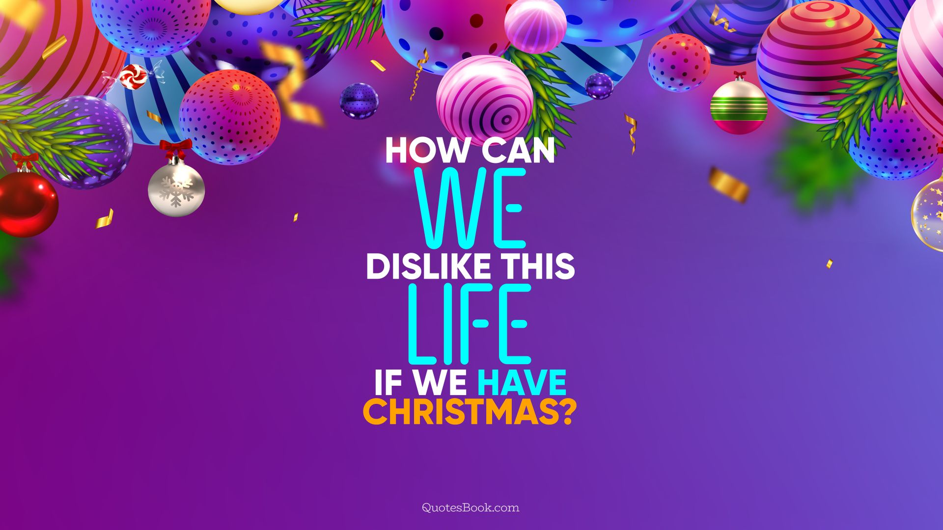 How can we dislike this life if we have Christmas?. - Quote by QuotesBook