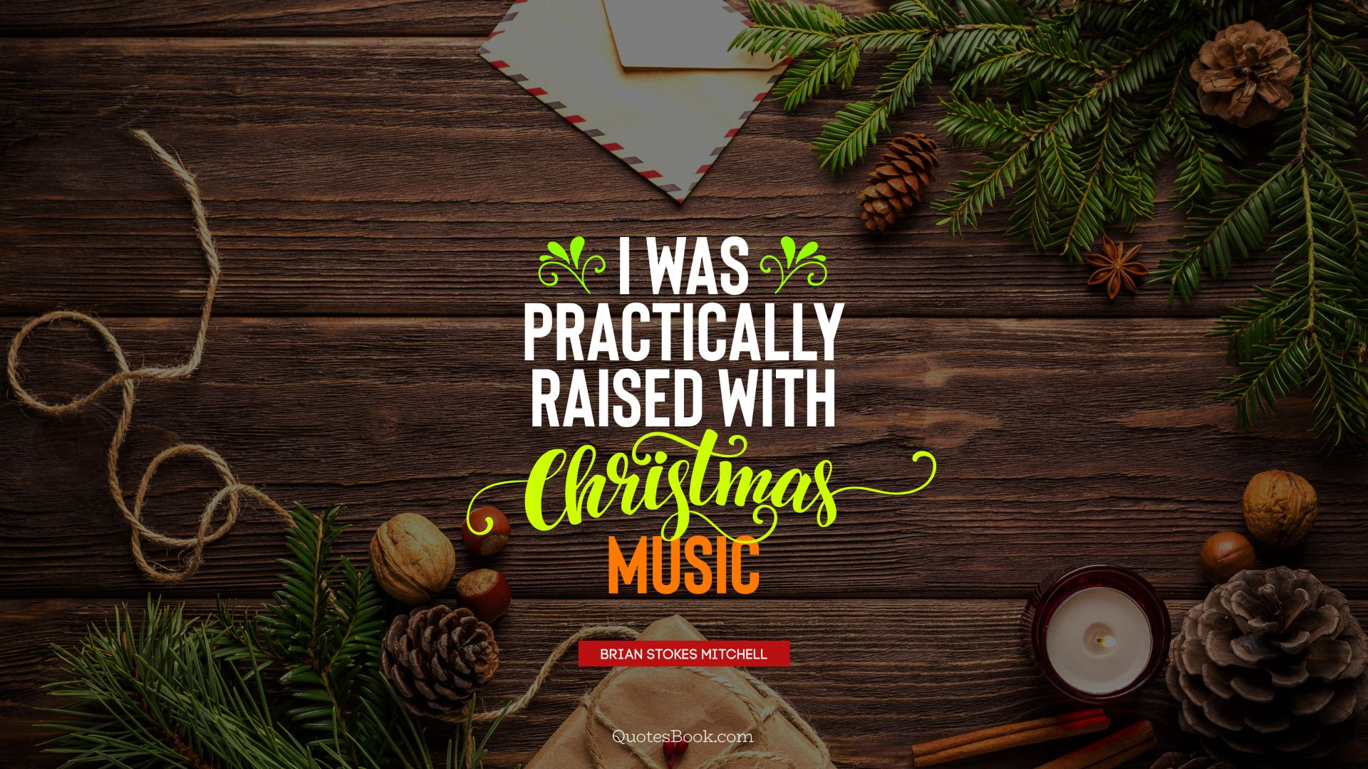 I was practically raised with Christmas music. - Quote by Brian Stokes Mitchell