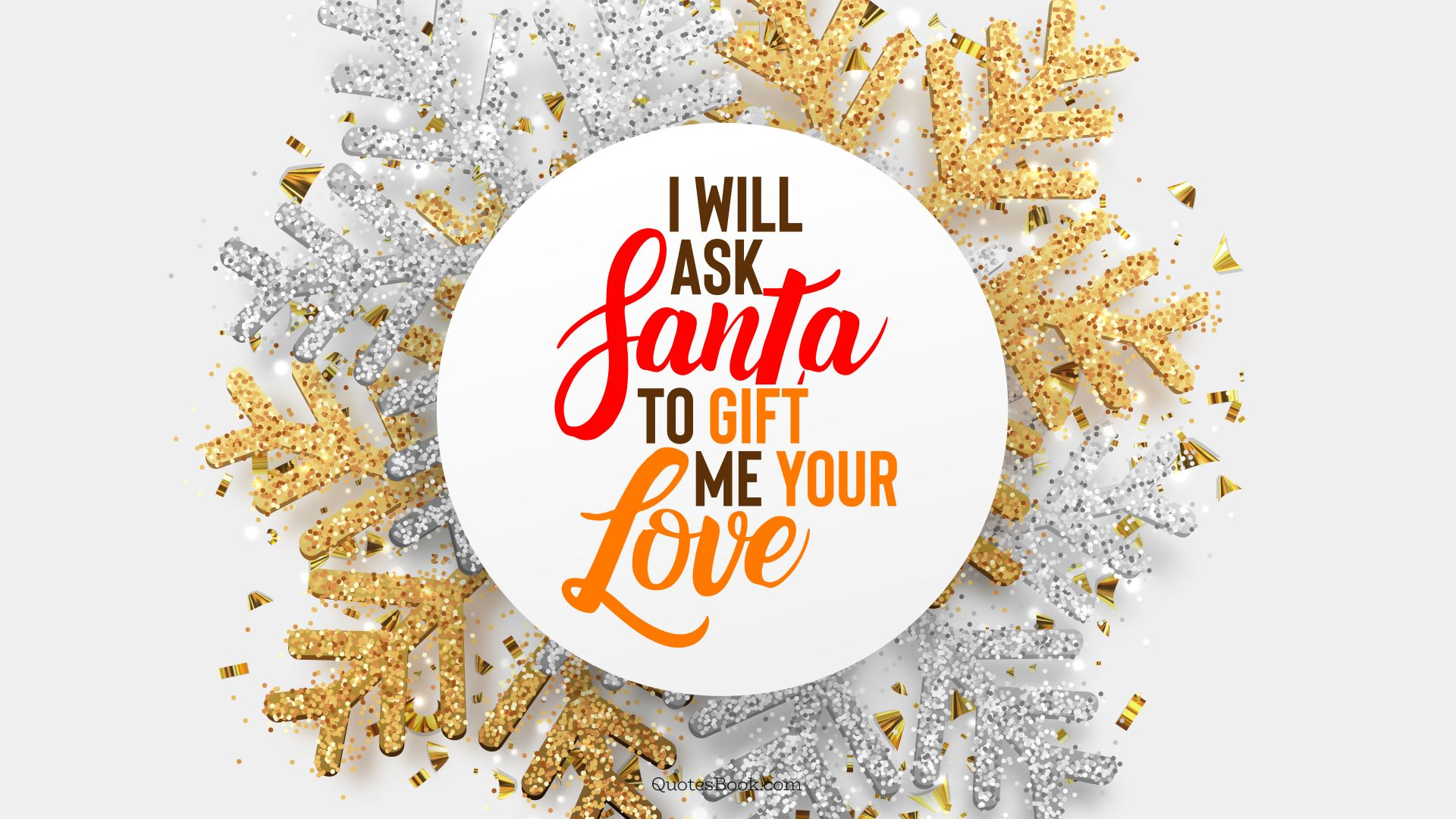 I will ask Santa to gift me your love. - Quote by QuotesBook