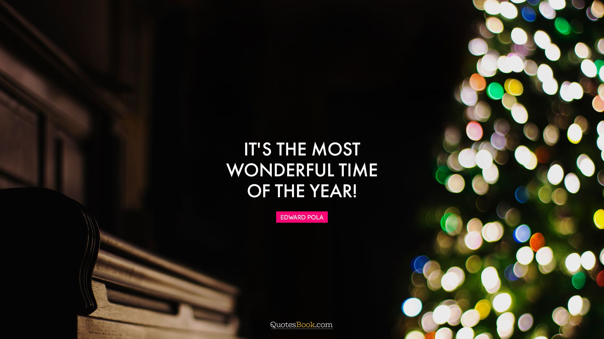 It's the most wonderful time of the year!. - Quote by Edward Pola