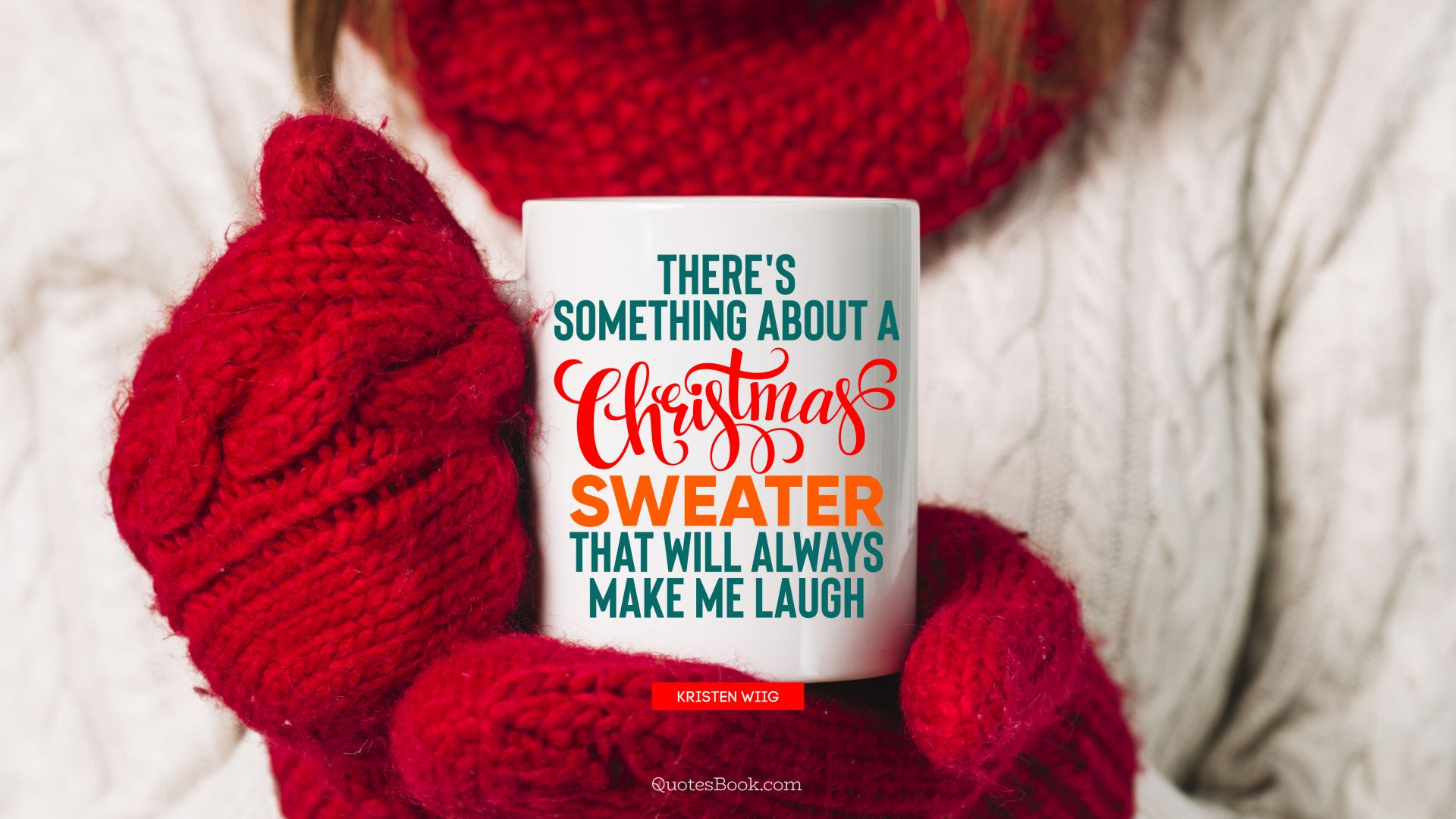There's something about a Christmas sweater that will always make me laugh. - Quote by Kristen Wiig