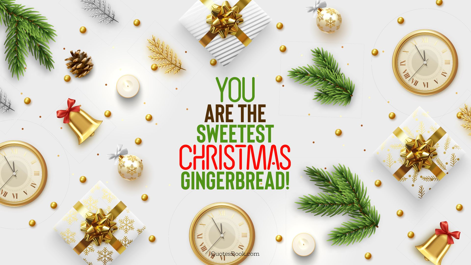 You are the sweetest Christmas gingerbread!. - Quote by QuotesBook