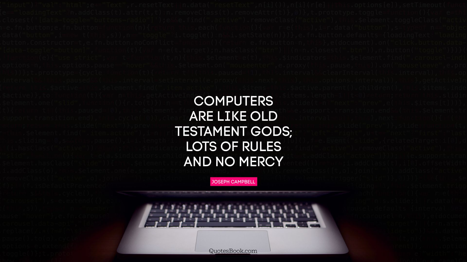 Computers are like Old Testament gods; lots of rules and no mercy. - Quote by Joseph Campbell