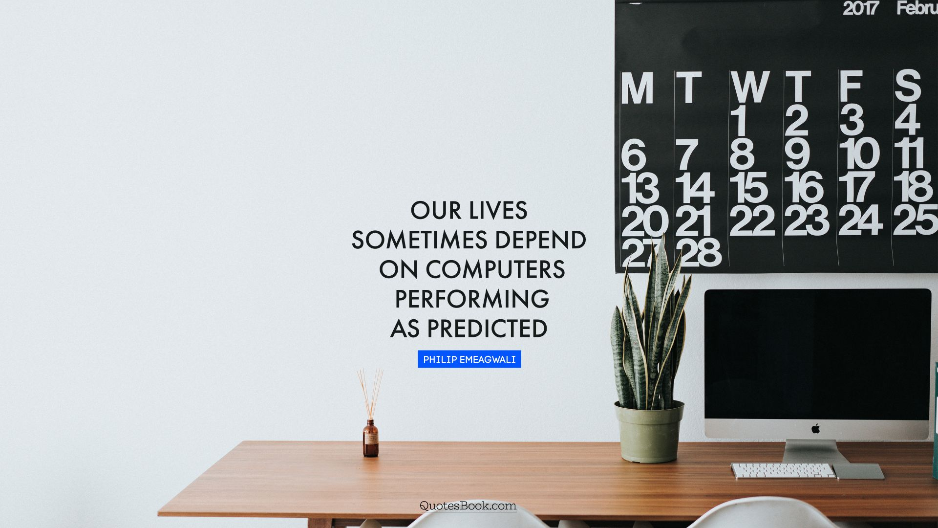 Our lives sometimes depend on computers performing as predicted. - Quote by Philip Emeagwali