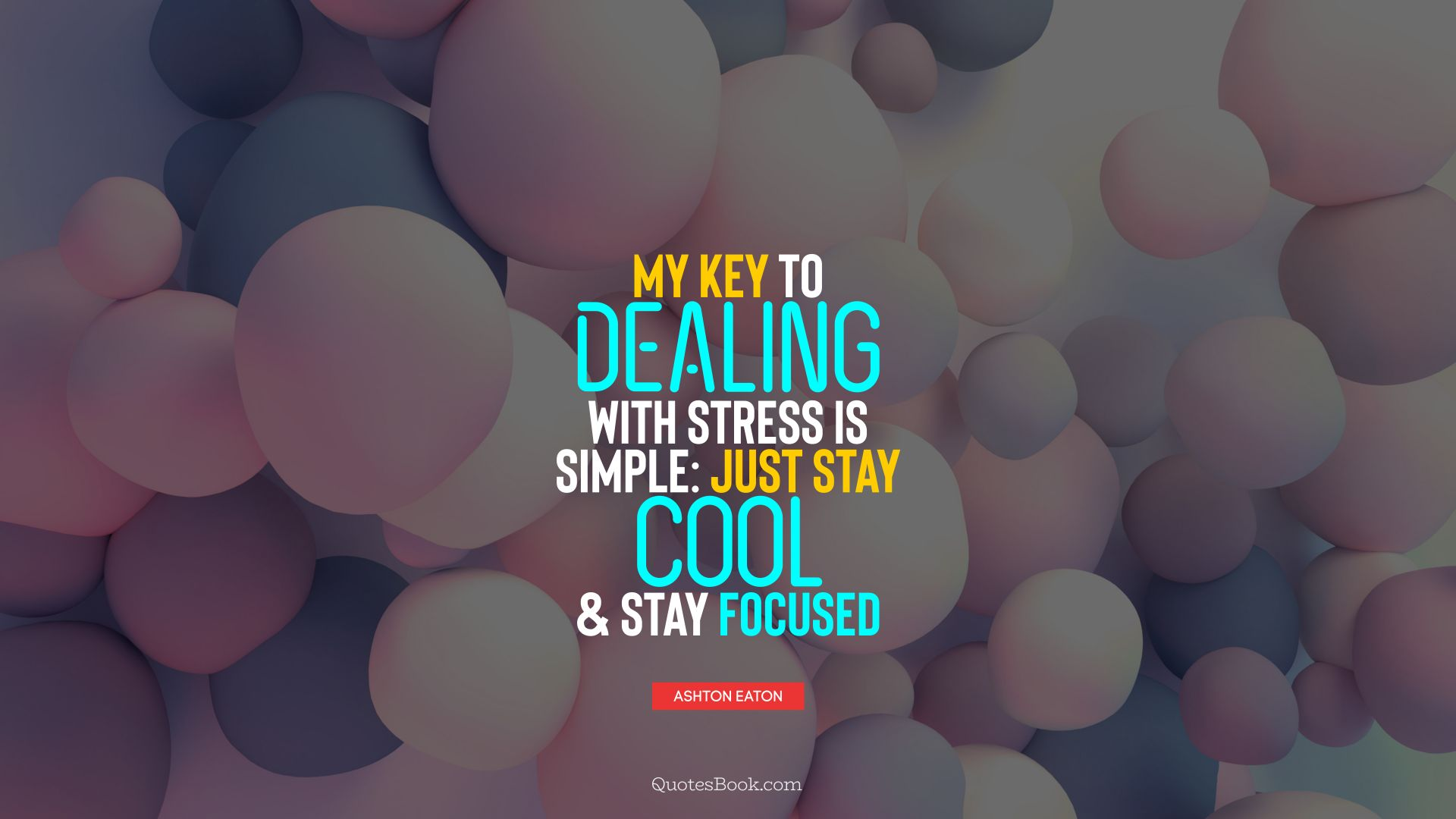 My key to dealing with stress is simple: just stay cool and stay focused. - Quote by Ashton Eaton