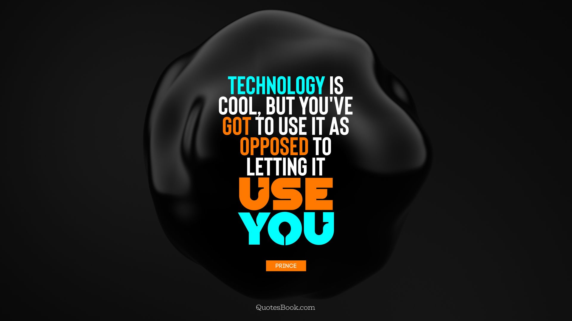 Technology is cool, but you've got to use it as opposed to letting it use you. - Quote by Prince