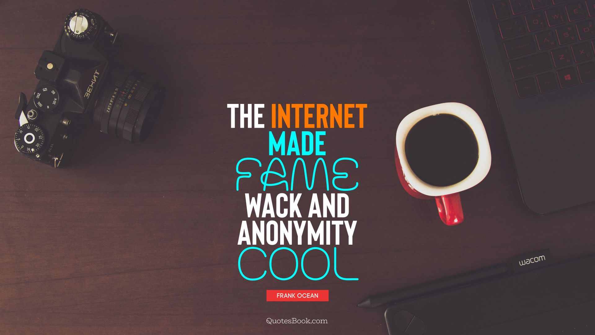 The Internet made fame wack and anonymity cool. - Quote by Frank Ocean
