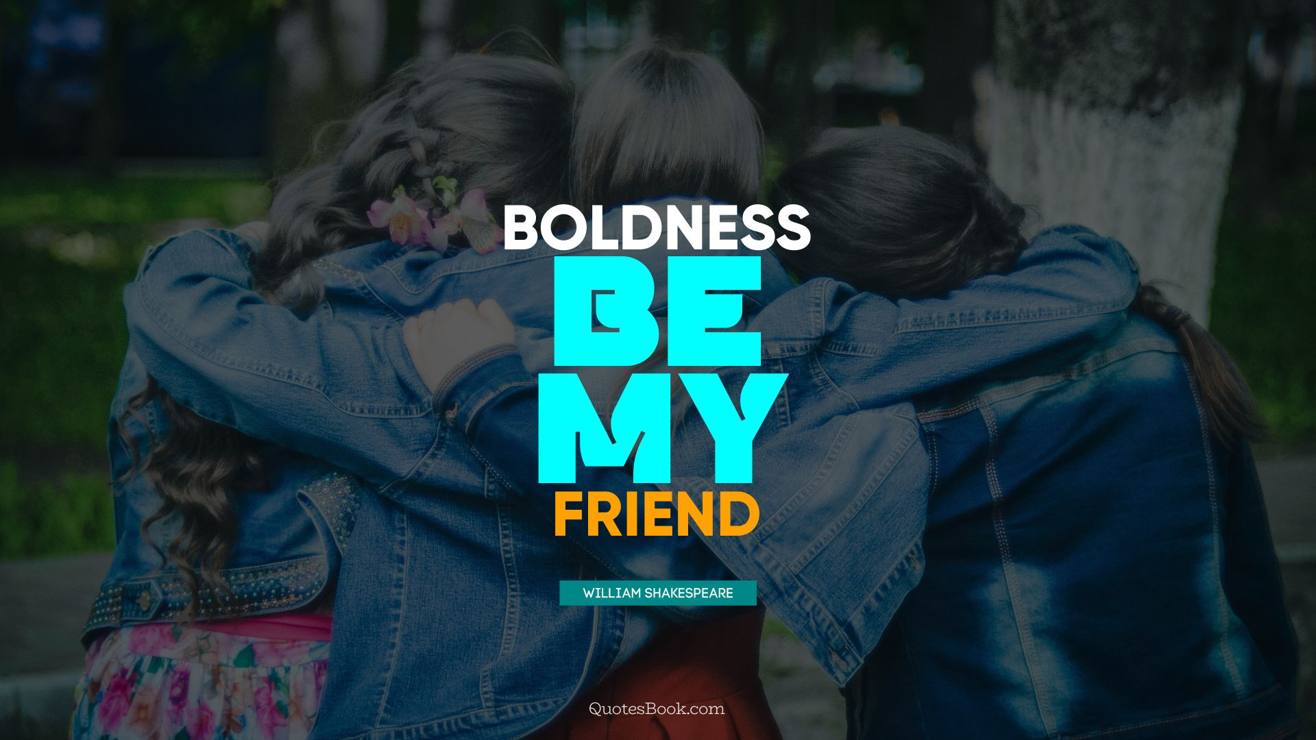 Boldness be my friend. - Quote by William Shakespeare