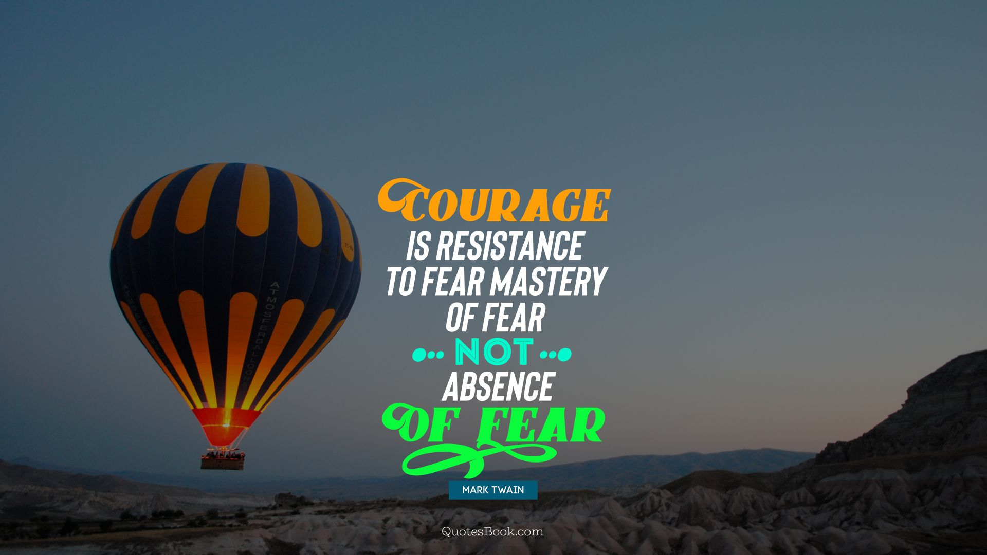 Courage is resistance to fear, mastery of fear, not absence of fear. - Quote by Mark Twain