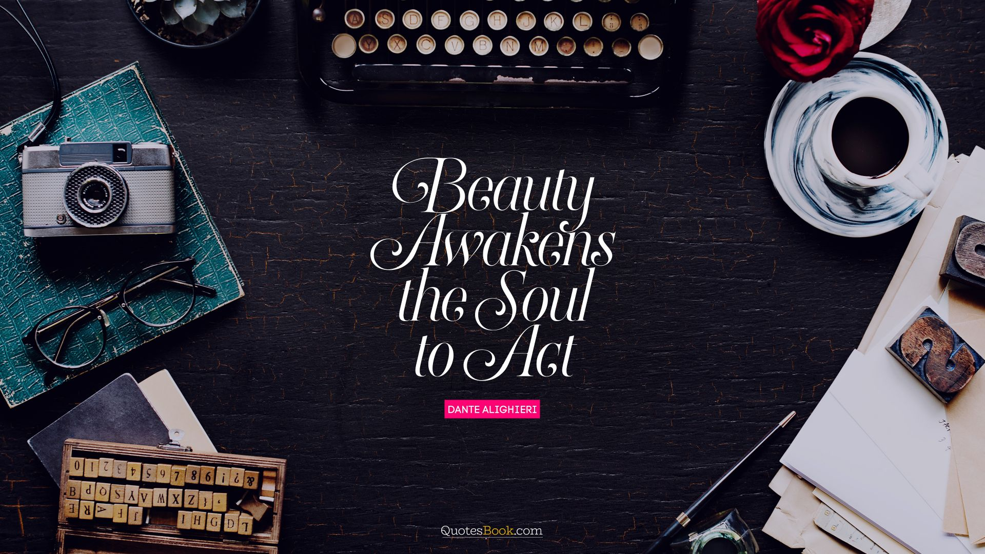 Beauty awakens the soul to act. - Quote by Dante Alighieri