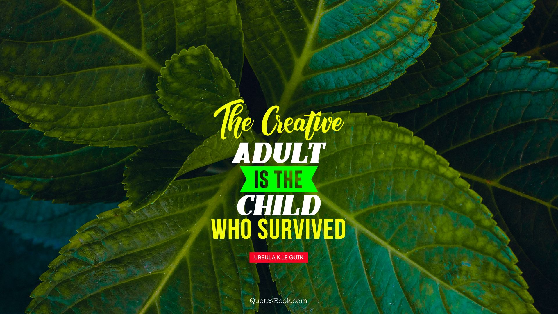 The creative adult is the child who survived. - Quote by Ursula K.Le Guin