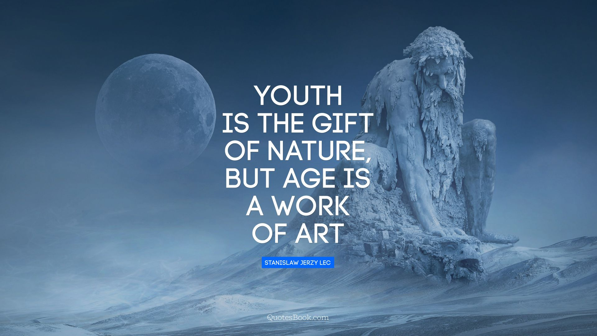 Youth is the gift of nature, but age is a work of art. - Quote by Stanislaw Jerzy Lec