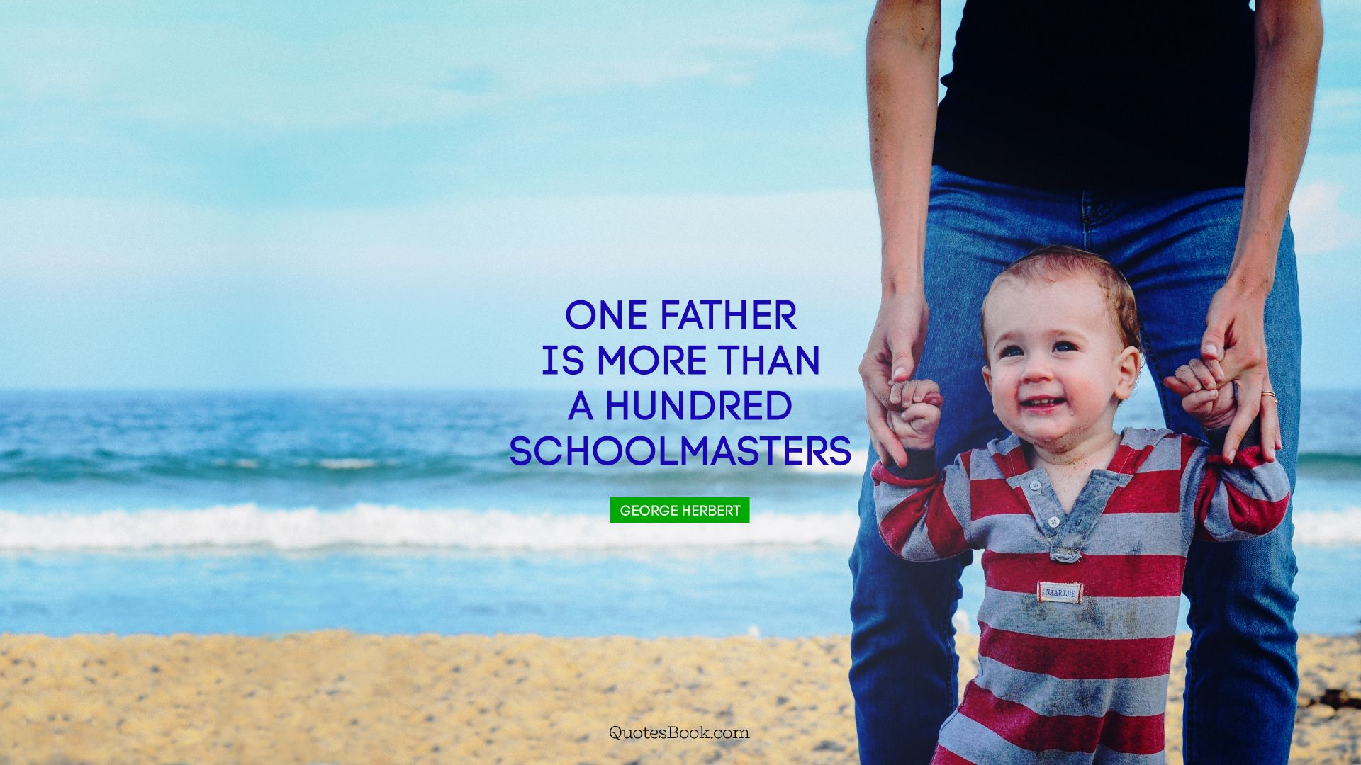 One father is more than a hundred schoolmasters. - Quote by George Herbert