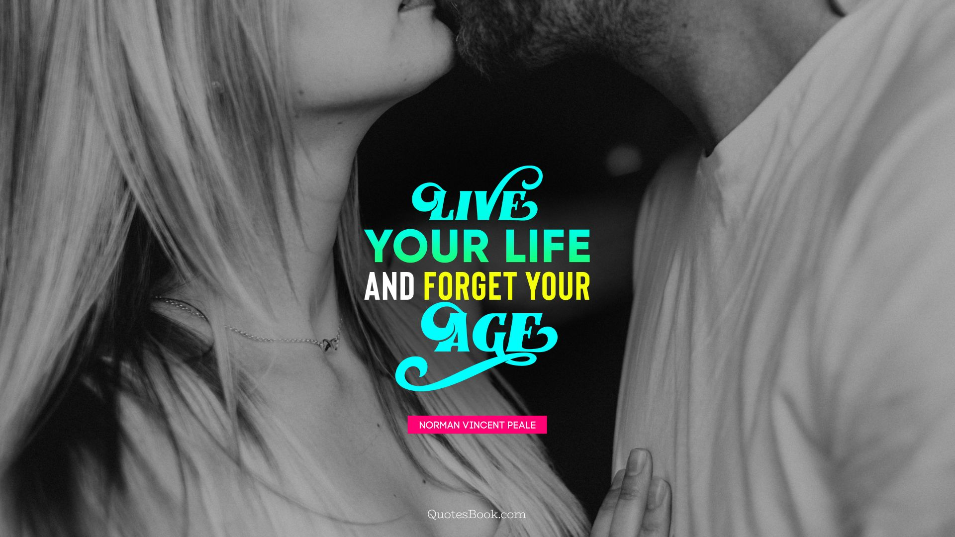 Live your life and forget your age. - Quote by Norman Vincent Peale