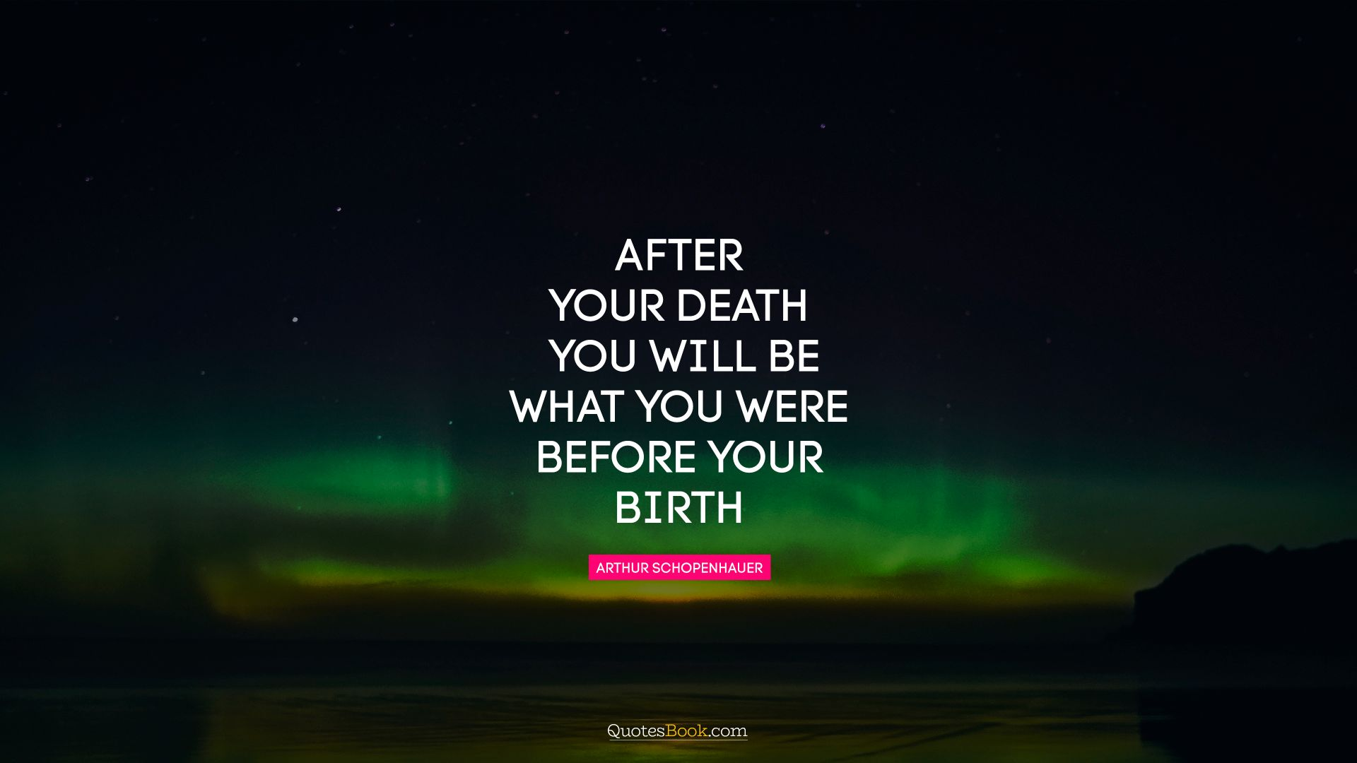 After your death you will be what you were before your birth. - Quote by Arthur Schopenhauer