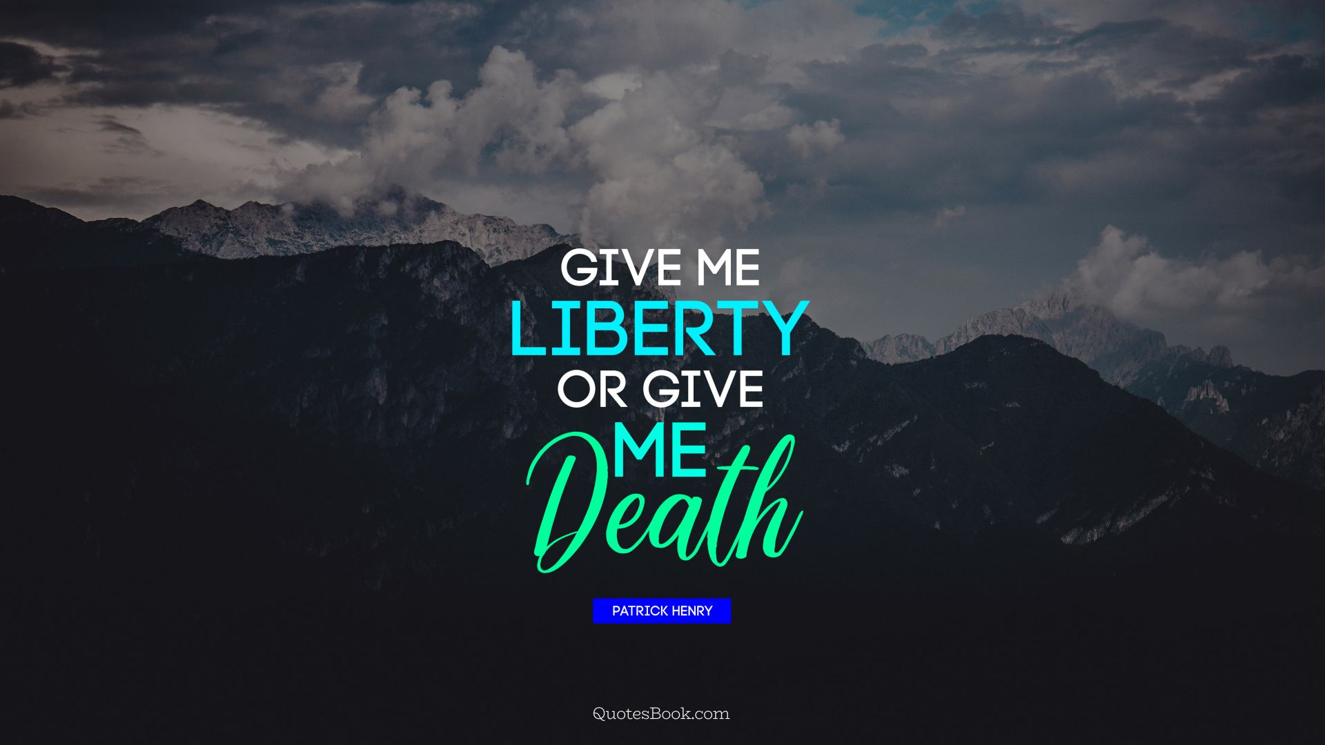 Give me liberty or give me death. - Quote by Patrick Henry
