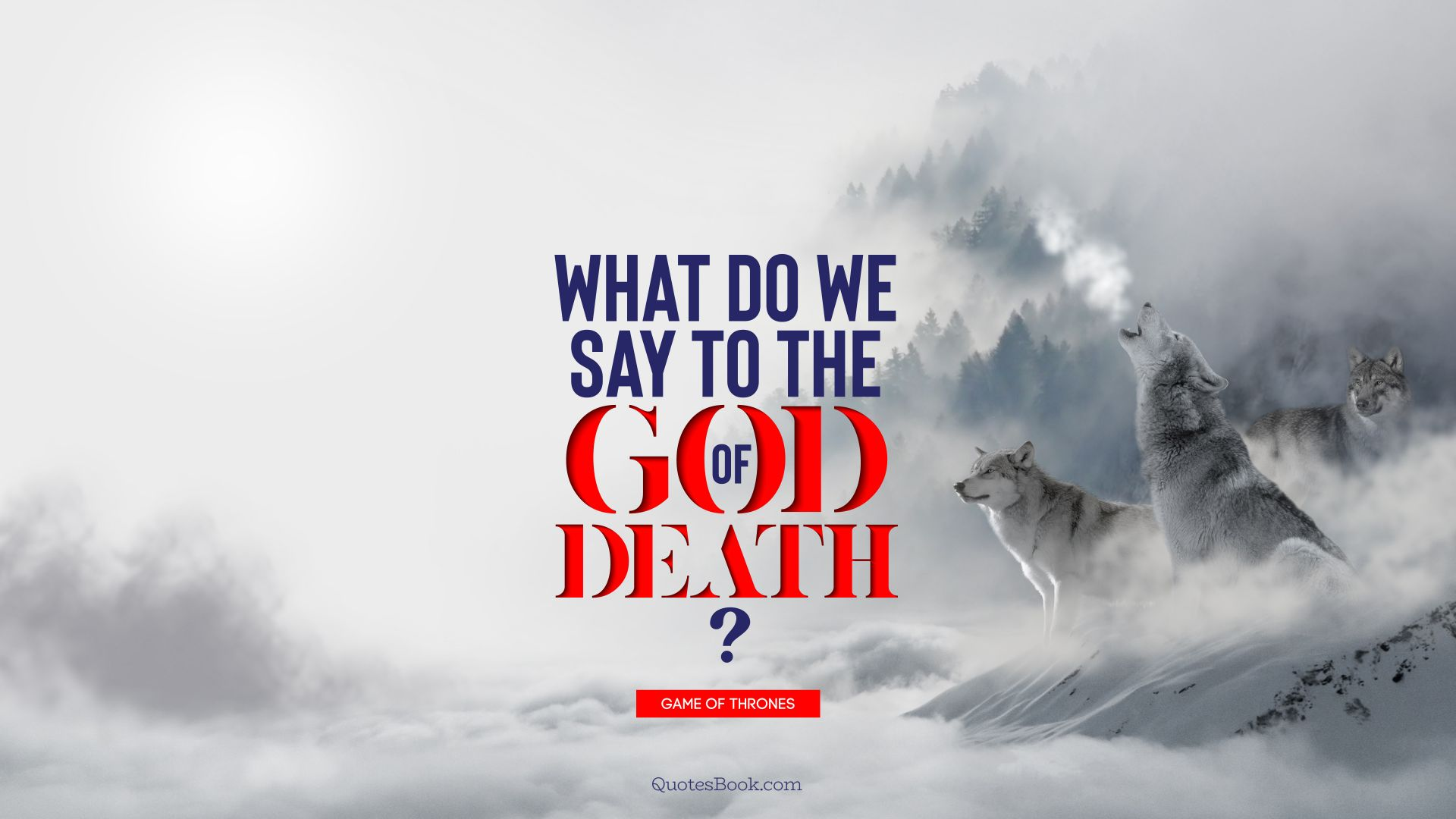 What do we say to the God of Death?. - Quote by George R.R. Martin