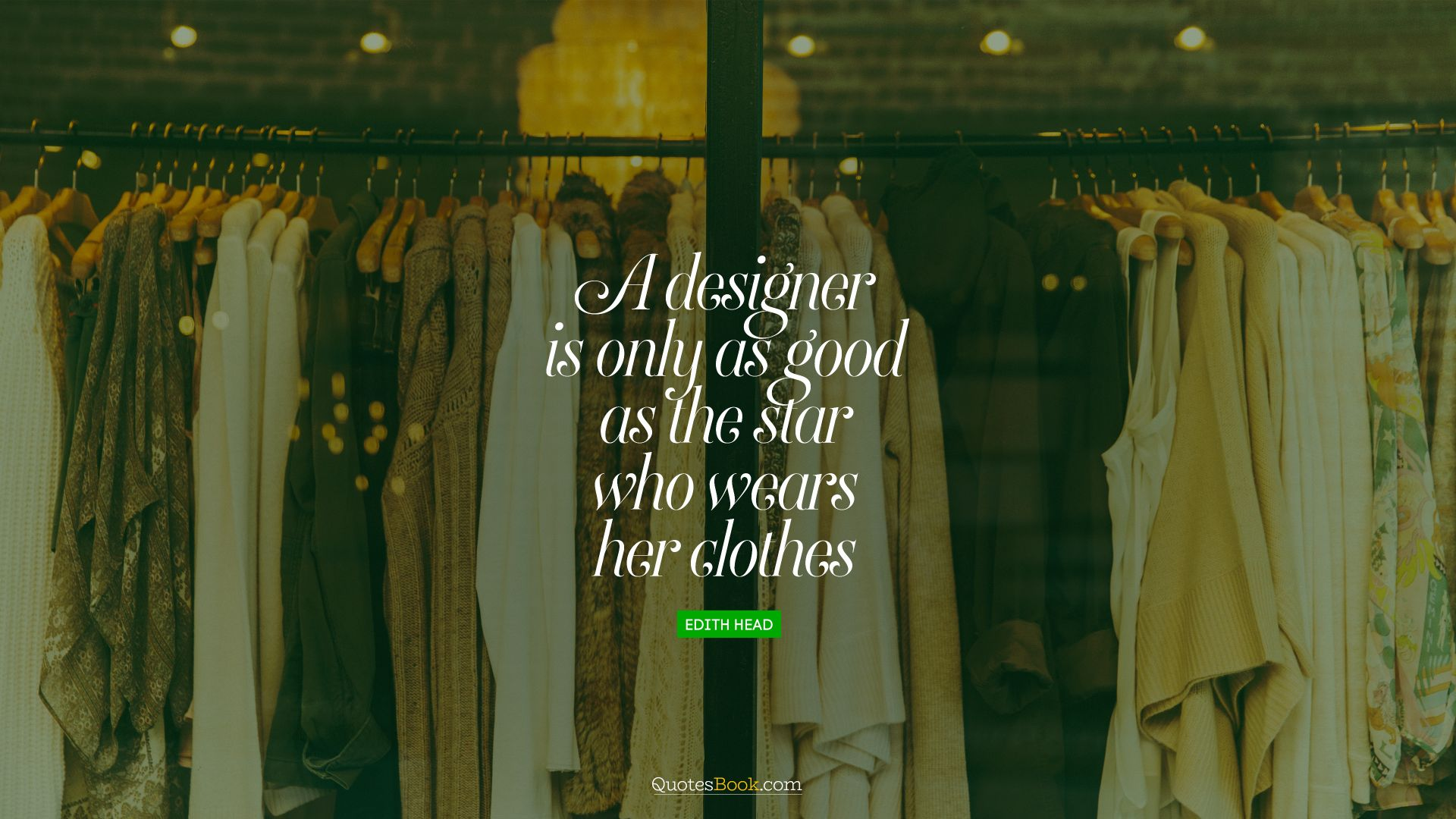 A designer is only as good as the star who wears her clothes. - Quote by Edith Head