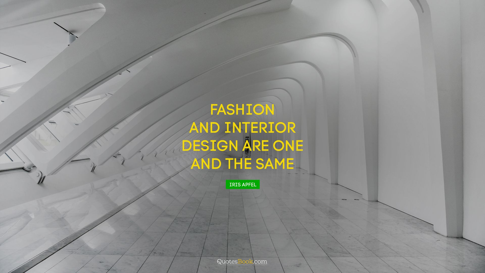 Fashion and interior design are one and the same. - Quote by Iris Apfel