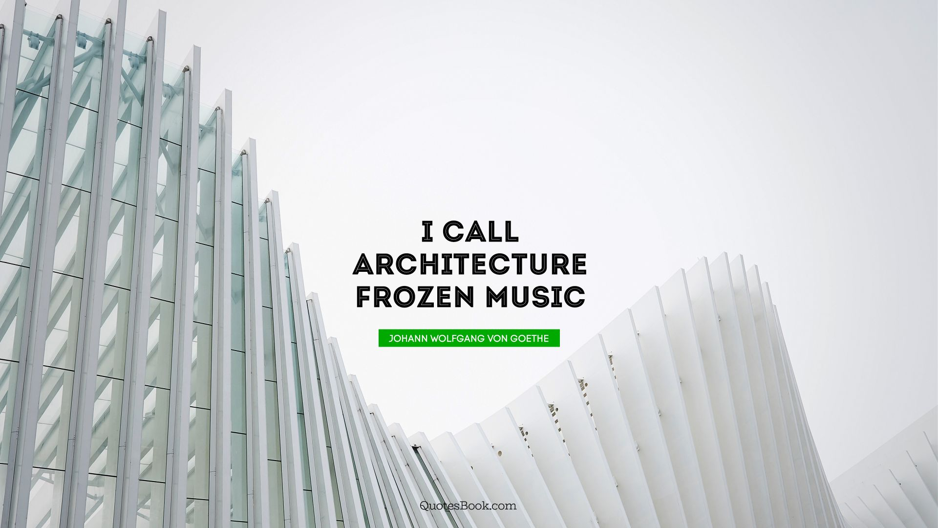 I call architecture frozen music. - Quote by Johann Wolfgang von Goethe