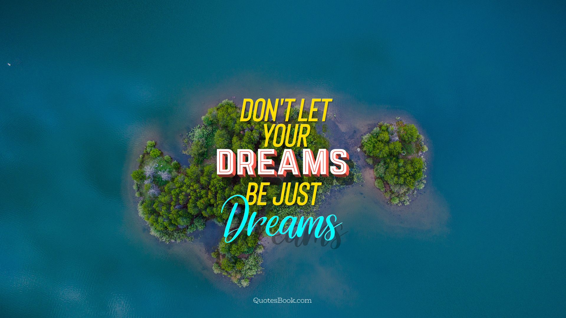 Don't let your dreams be just dreams