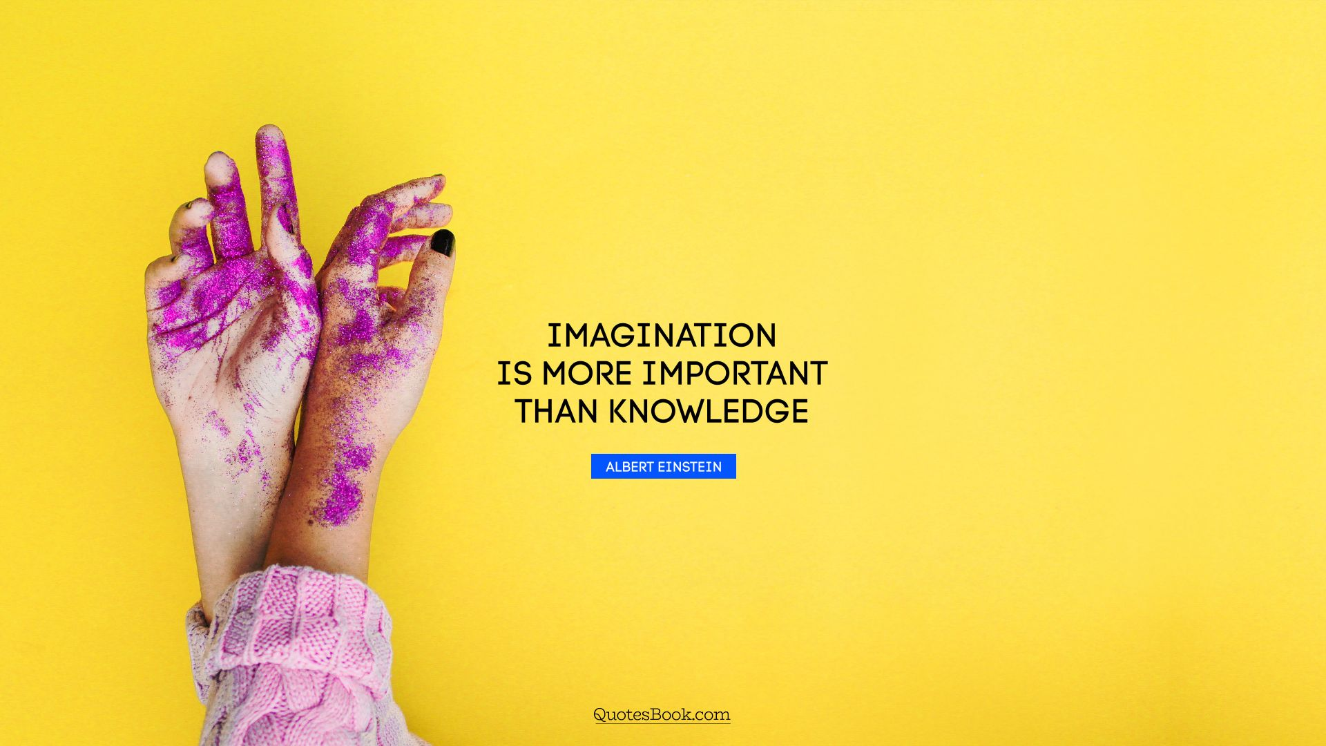 Imagination is more important than knowledge. - Quote by Albert Einstein