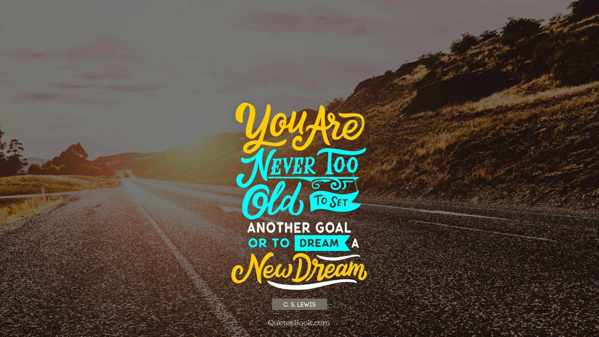 You are never too old to set another goal or to dream a new dream. - Quote by C. S. Lewis