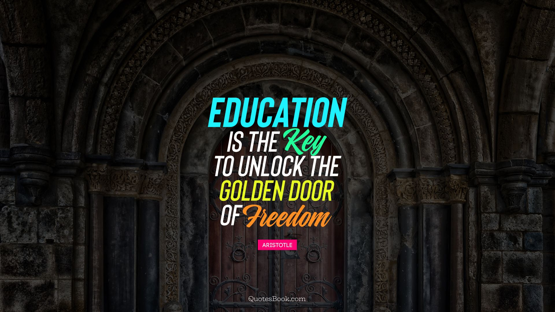 Education is the key to unlock the golden door of freedom. - Quote by Aristotle