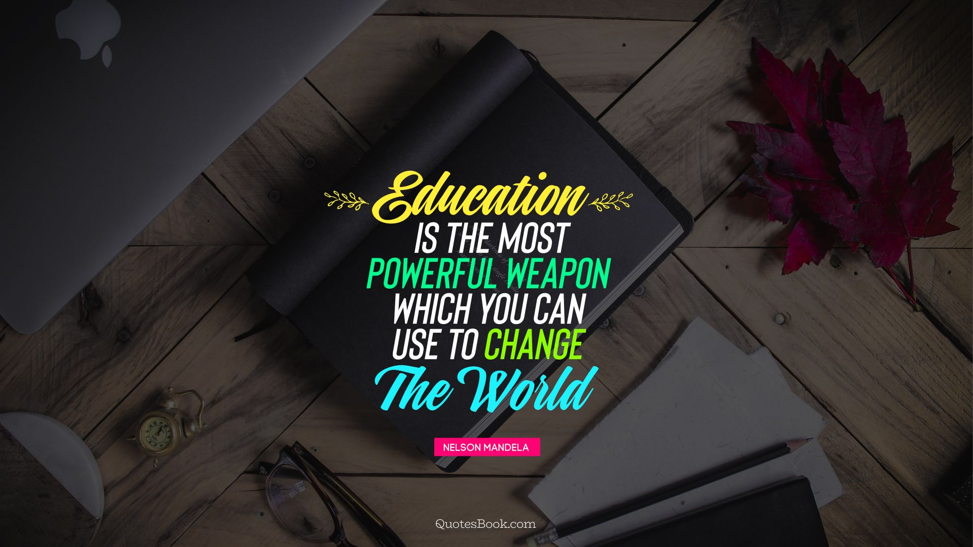 Education is the most powerful weapon which you can use to change the world . - Quote by Nelson Mandela